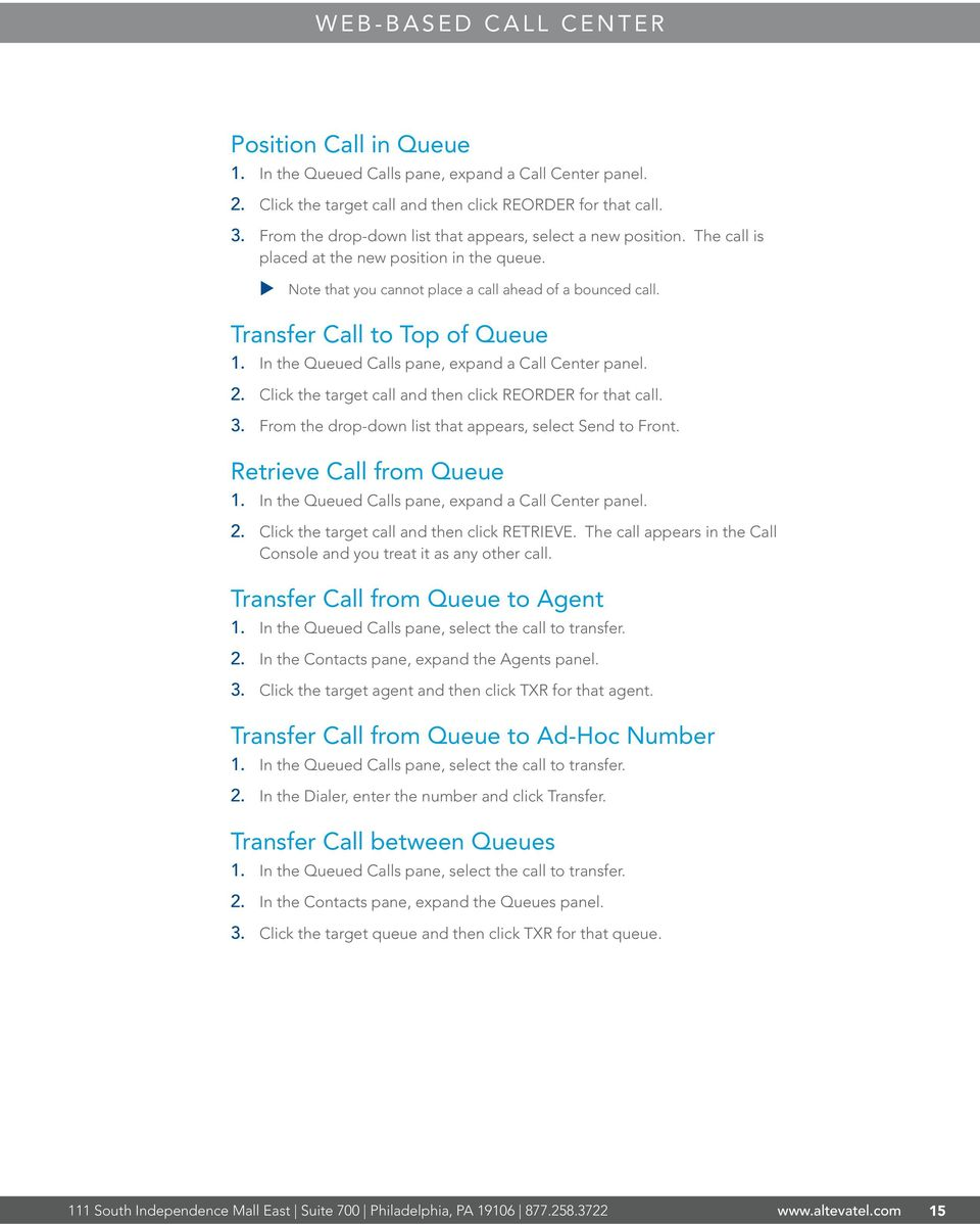 Transfer Call to Top of Queue 1. In the Queued Calls pane, expand a Call Center panel. 2. Click the target call and then click REORDER for that call. 3.