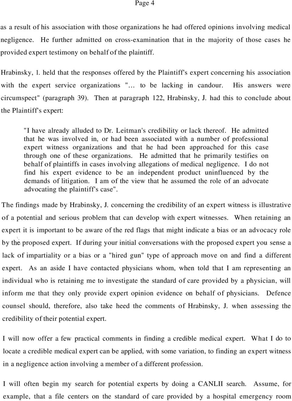 "held that the responses offered by the Plaintiff's expert concerning his association with the expert service organizations ""... to be lacking in candour. His answers were circumspect"" (paragraph 39)."