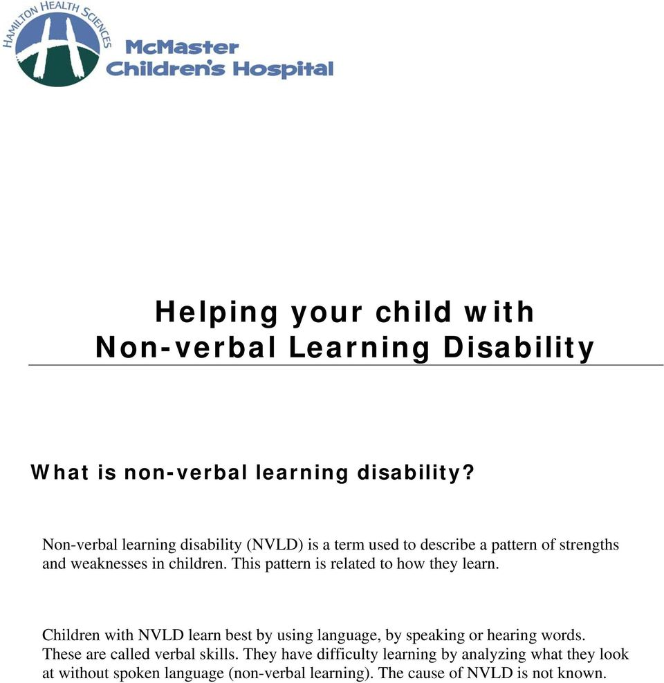This pattern is related to how they learn. Children with NVLD learn best by using language, by speaking or hearing words.