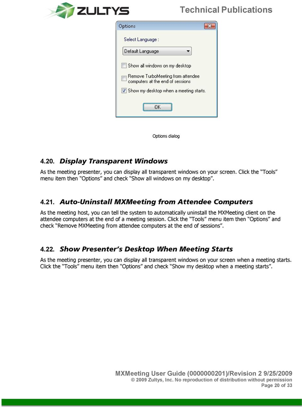 As the meeting host, you can tell the system to automatically uninstall the MXMeeting client on the attendee computers at the end of a meeting session.