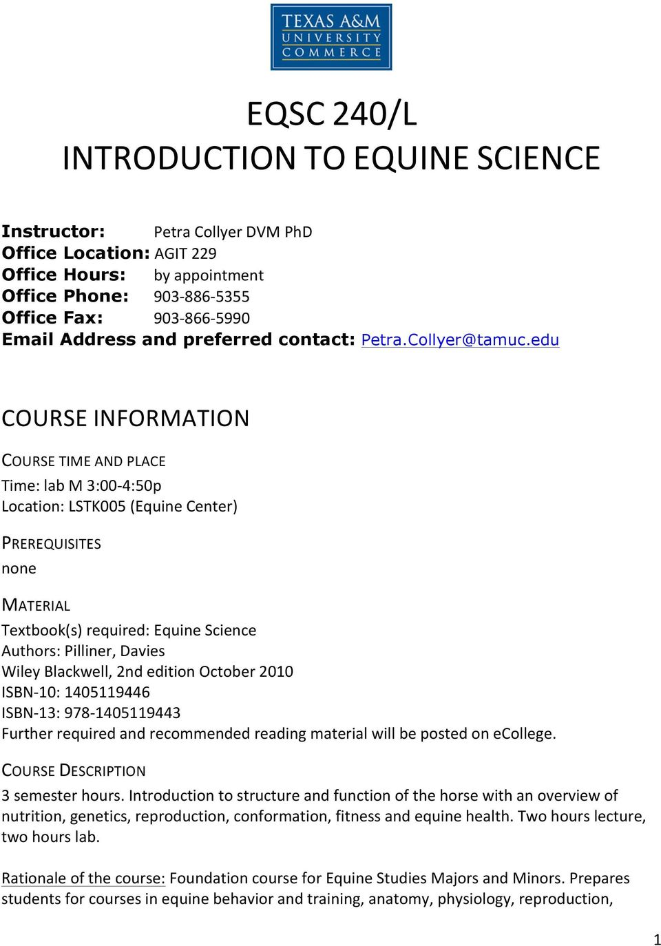 edu COURSE INFORMATION COURSE TIME AND PLACE Time: lab M 3:00-4:50p Location: LSTK005 (Equine Center) PREREQUISITES none MATERIAL Textbook(s) required: Equine Science Authors: Pilliner, Davies Wiley