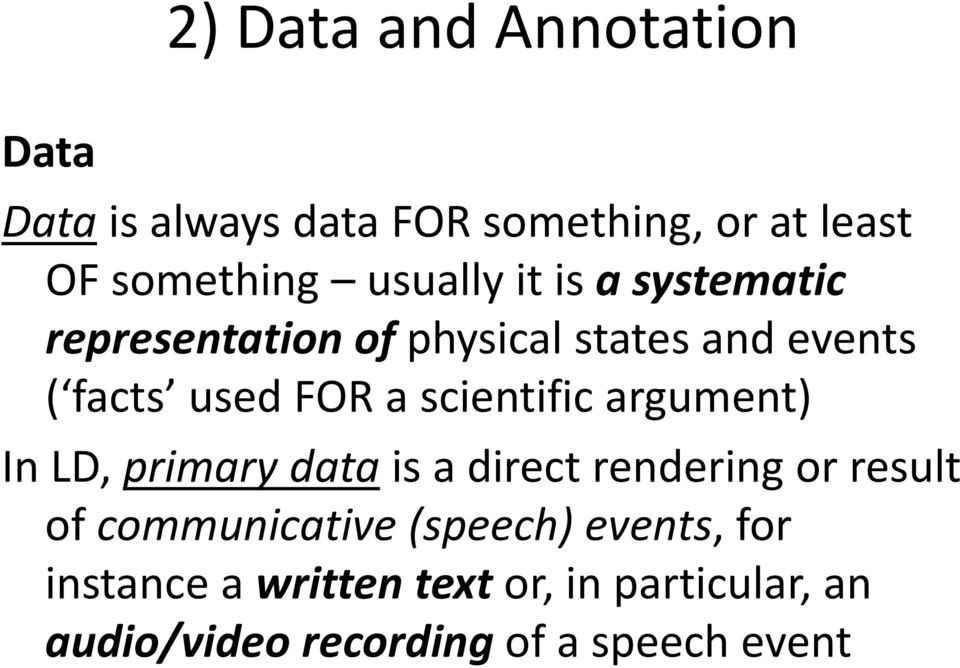 scientific argument) In LD, primary data is a direct rendering or result of communicative