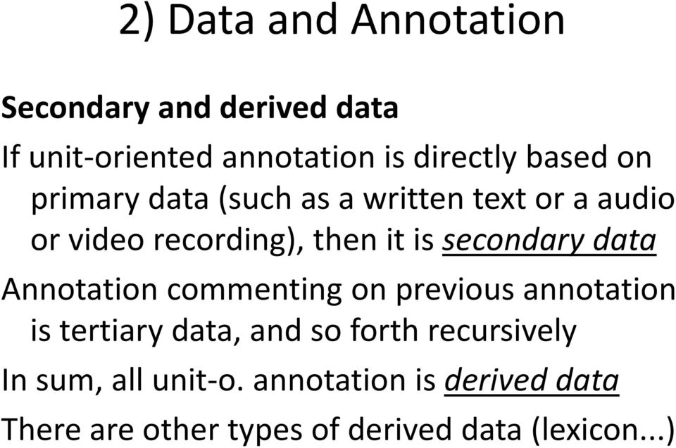 secondary data Annotation commenting on previous annotation is tertiary data, and so forth