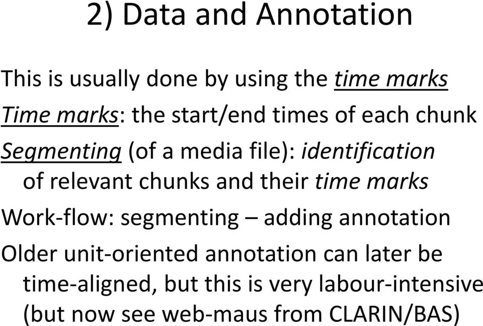 chunks and their time marks Work-flow: segmenting adding annotation Older unit-oriented
