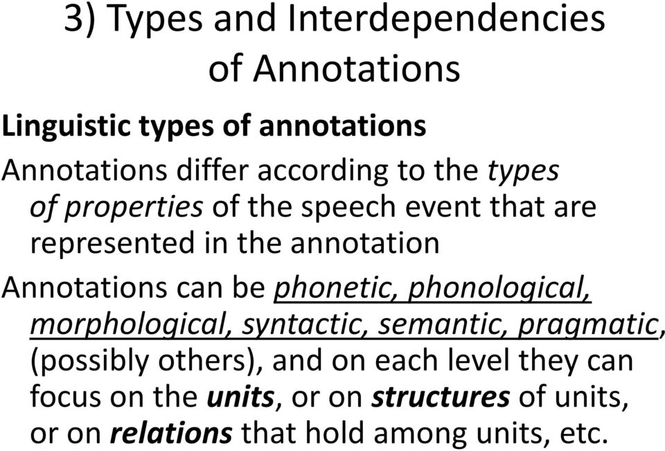 Annotations can be phonetic, phonological, morphological, syntactic, semantic, pragmatic, (possibly