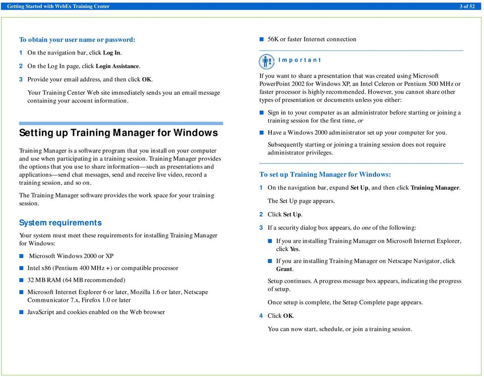 Setting up Training Manager for Windows Training Manager is a software program that you install on your computer and use when participating in a training session.
