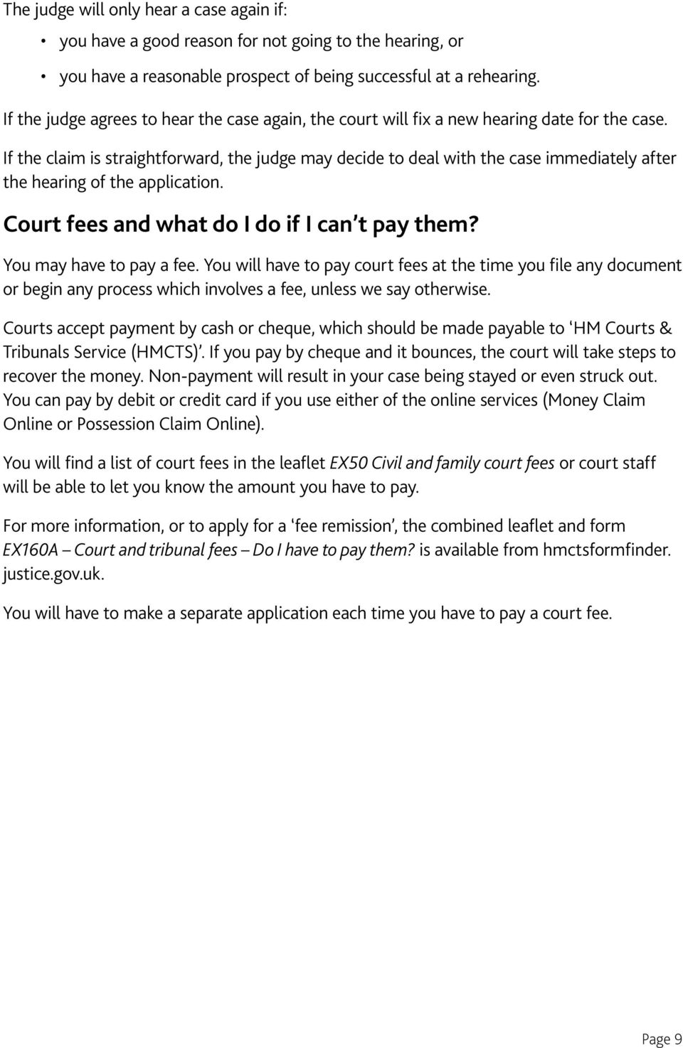 If the claim is straightforward, the judge may decide to deal with the case immediately after the hearing of the application. Court fees and what do I do if I can t pay them?