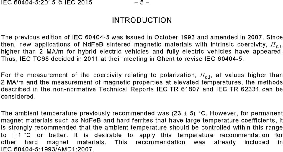 Thus, IEC TC68 decided in 2011 at their meeting in Ghent to revise IEC 60404-5.