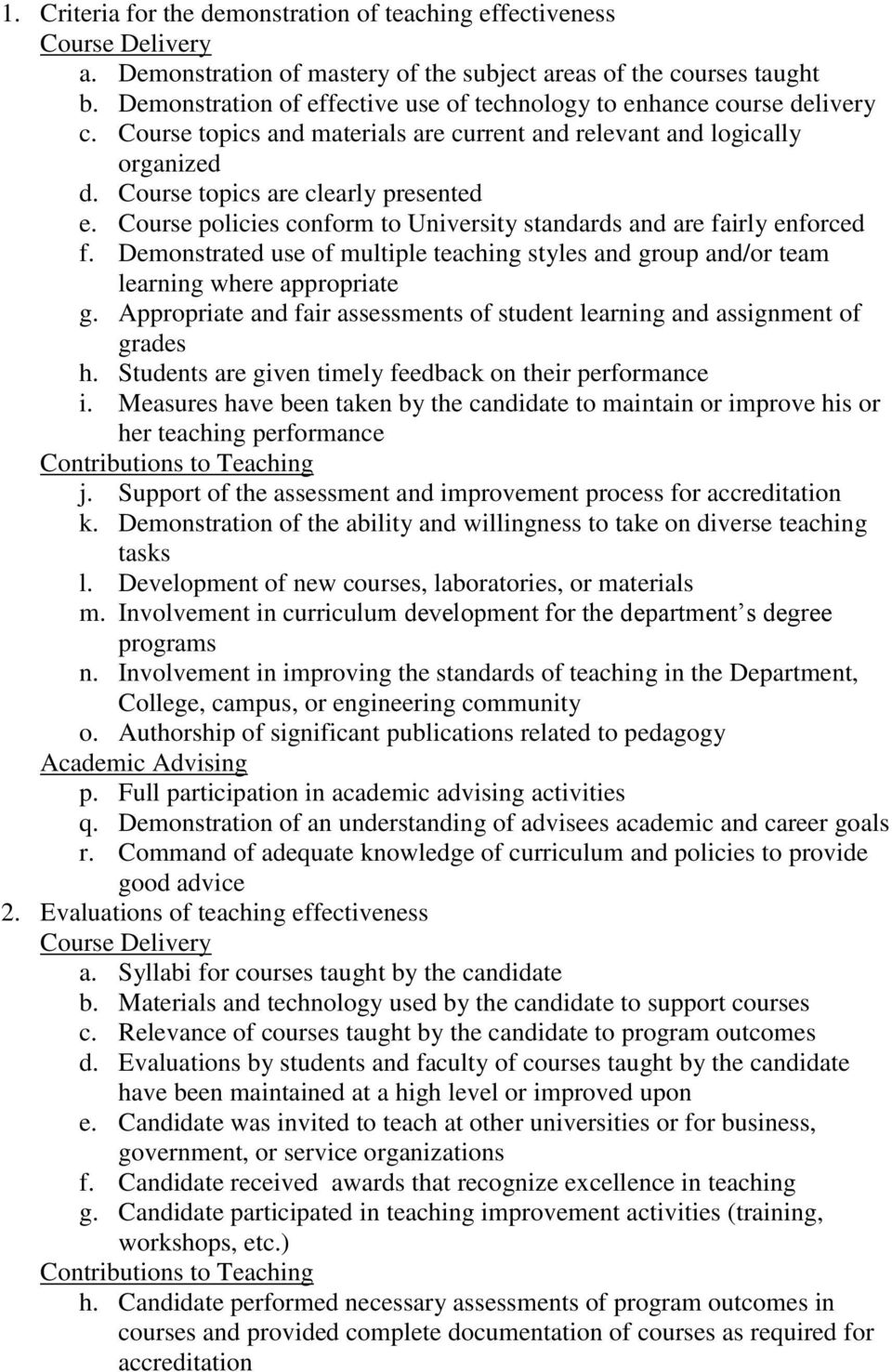 Course policies conform to University standards and are fairly enforced f. Demonstrated use of multiple teaching styles and group and/or team learning where appropriate g.