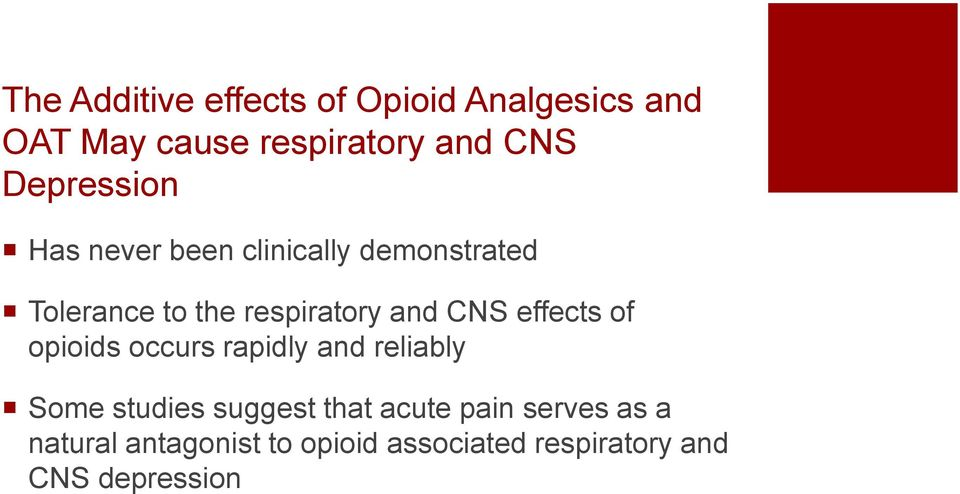 CNS effects of opioids occurs rapidly and reliably Some studies suggest that acute