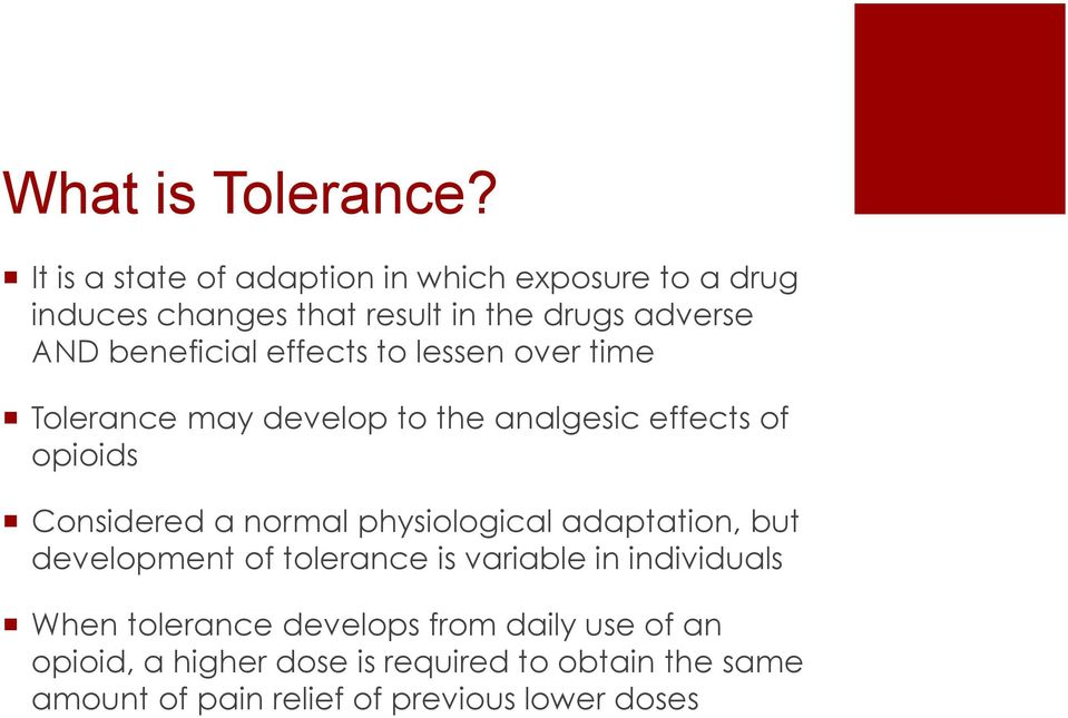 beneficial effects to lessen over time Tolerance may develop to the analgesic effects of opioids Considered a normal