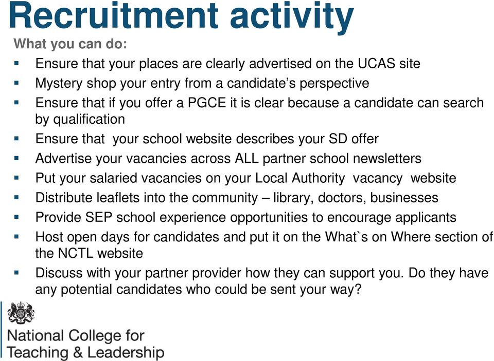 vacancies on your Local Authority vacancy website Distribute leaflets into the community library, doctors, businesses Provide SEP school experience opportunities to encourage applicants Host open