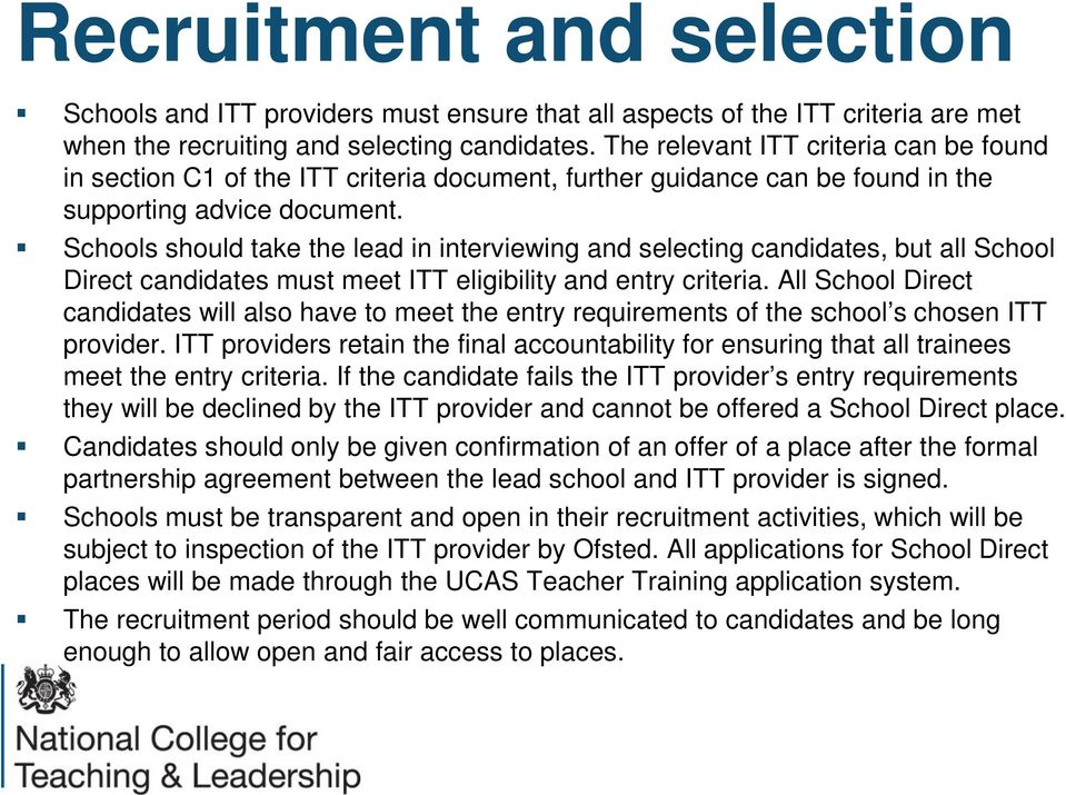 Schools should take the lead in interviewing and selecting candidates, but all School Direct candidates must meet ITT eligibility and entry criteria.