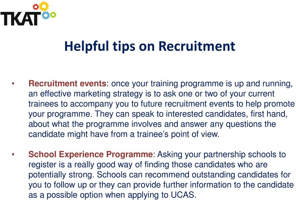 They can speak to interested candidates, first hand, about what the programme involves and answer any questions the candidate might have from a trainee s point of view.