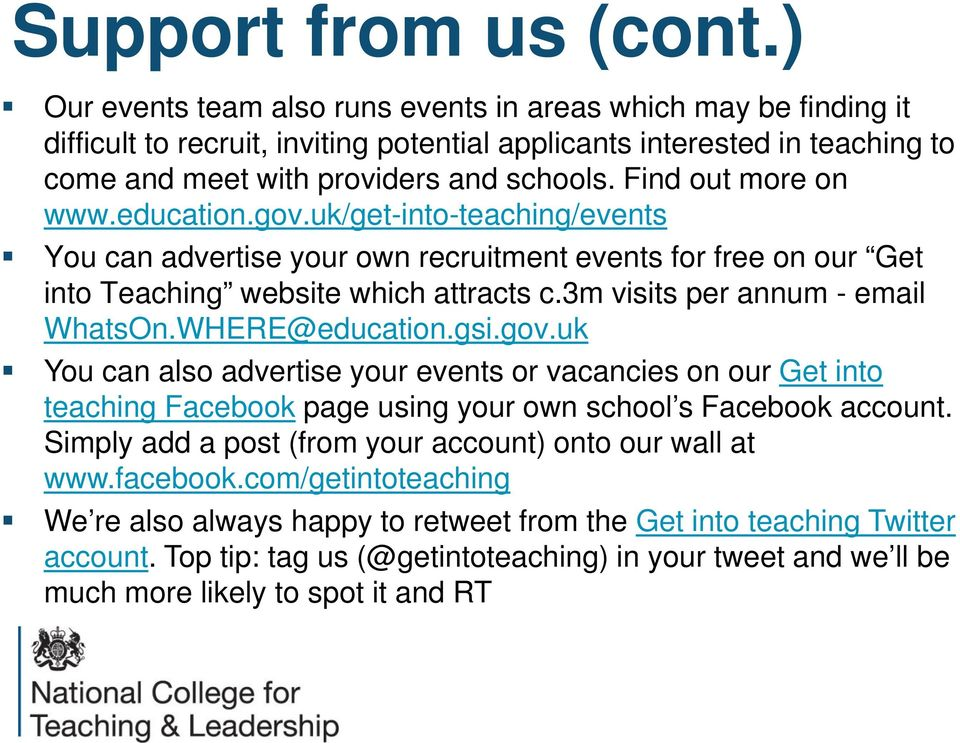 Find out more on www.education.gov.uk/get-into-teaching/events You can advertise your own recruitment events for free on our Get into Teaching website which attracts c.