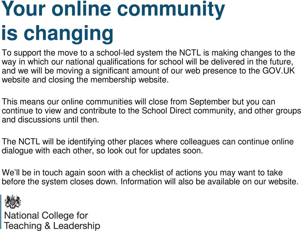 This means our online communities will close from September but you can continue to view and contribute to the School Direct community, and other groups and discussions until then.
