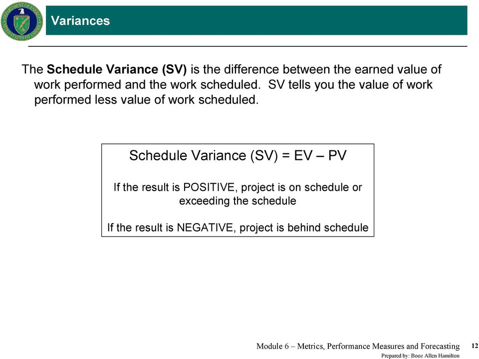 Schedule Variance (SV) = EV PV If the result is POSITIVE, project is on schedule or exceeding the