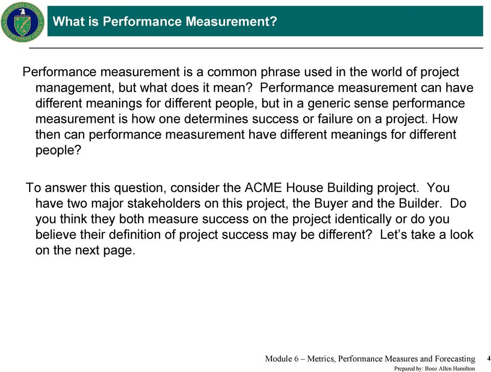 How then can performance measurement have different meanings for different people? To answer this question, consider the ACME House Building project.