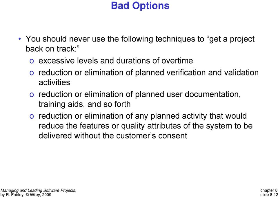 elimination of planned user documentation, training aids, and so forth o reduction or elimination of any planned