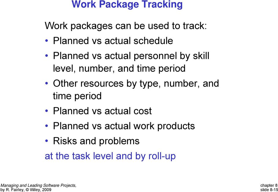 Other resources by type, number, and time period Planned vs actual cost Planned
