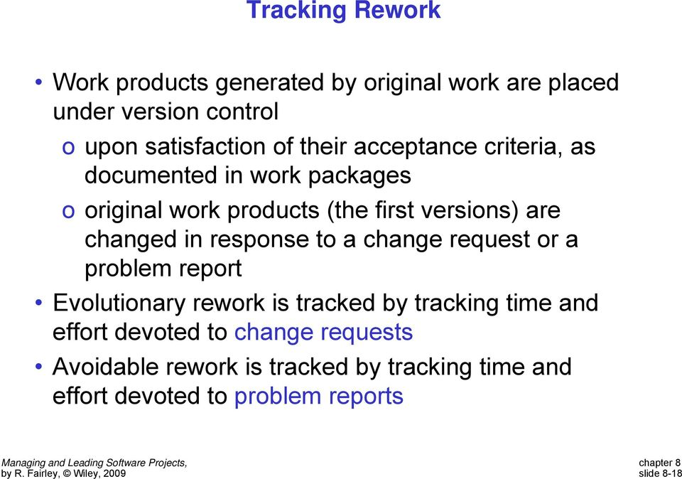 changed in response to a change request or a problem report Evolutionary rework is tracked by tracking time and