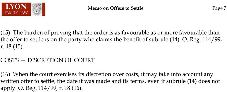 COSTS DISCRETION OF COURT (16) When the court exercises its discretion over costs, it may take into account any