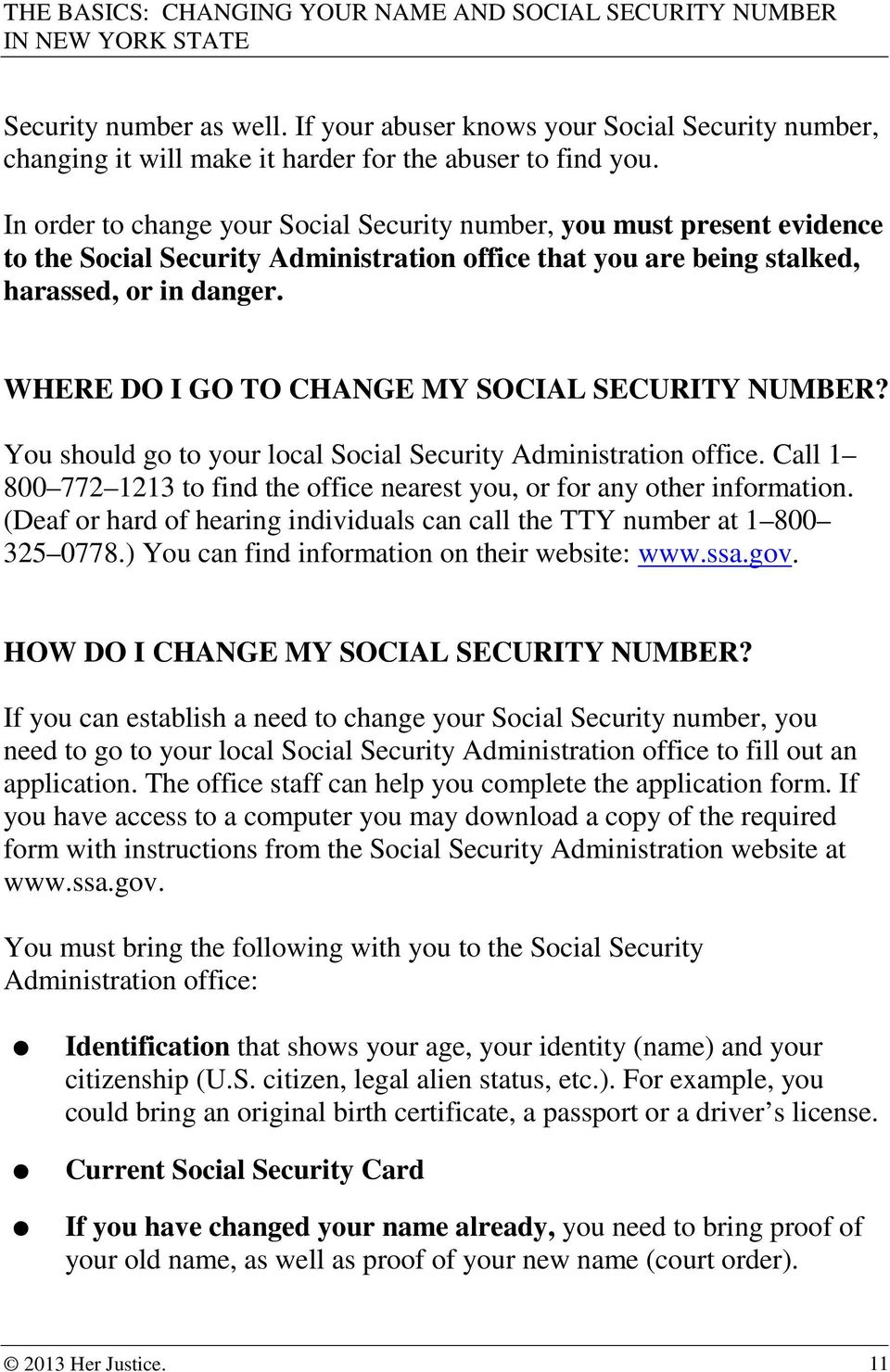 WHERE DO I GO TO CHANGE MY SOCIAL SECURITY NUMBER? You should go to your local Social Security Administration office. Call 1 800 772 1213 to find the office nearest you, or for any other information.