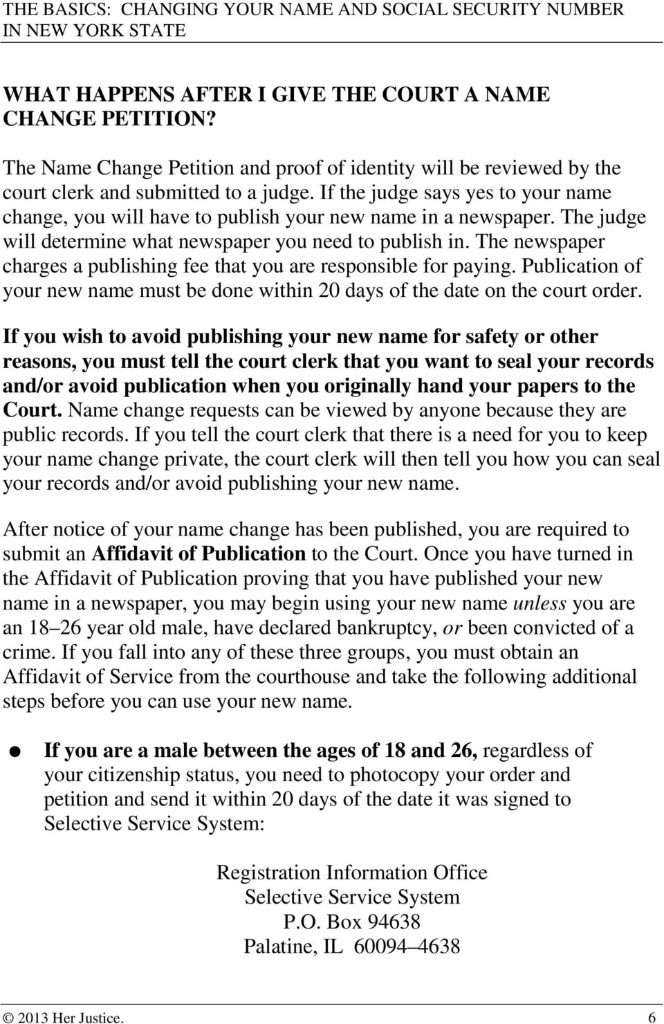 The newspaper charges a publishing fee that you are responsible for paying. Publication of your new name must be done within 20 days of the date on the court order.