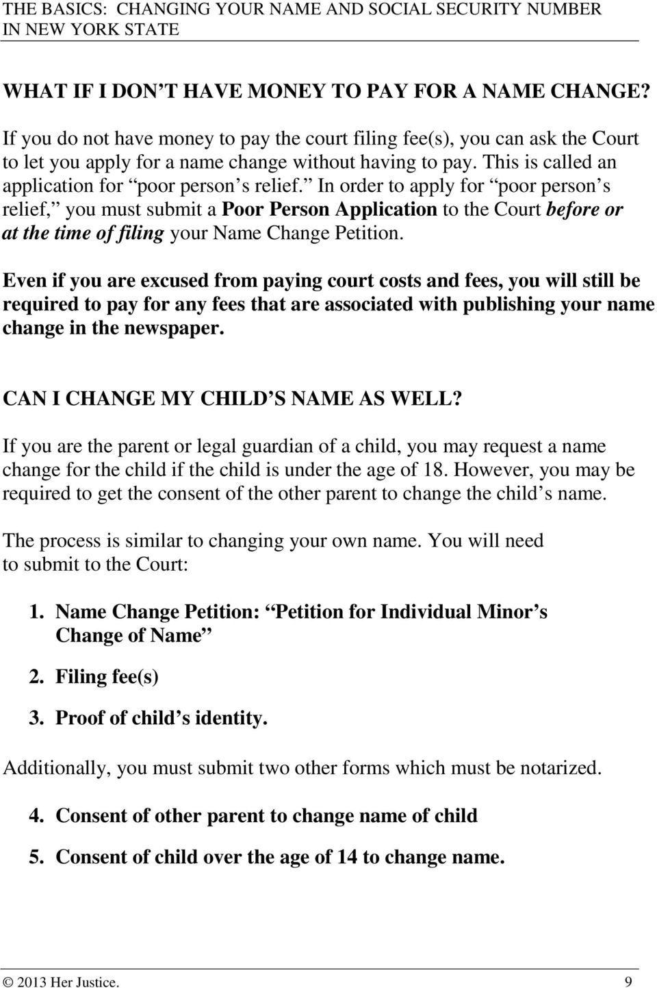 In order to apply for poor person s relief, you must submit a Poor Person Application to the Court before or at the time of filing your Name Change Petition.