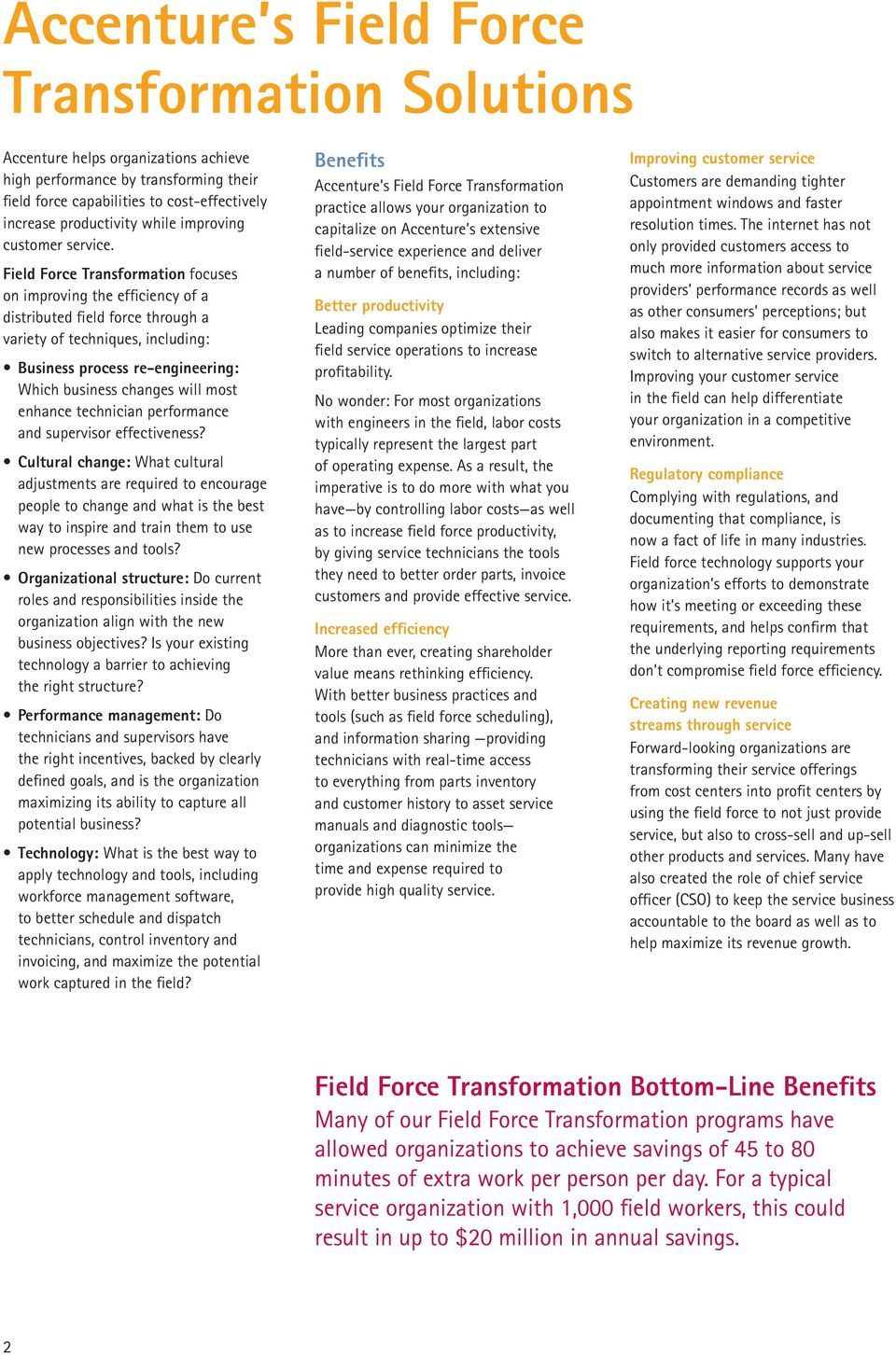 Field Force Transformation focuses on improving the efficiency of a distributed field force through a variety of techniques, including: Business process re-engineering: Which business changes will