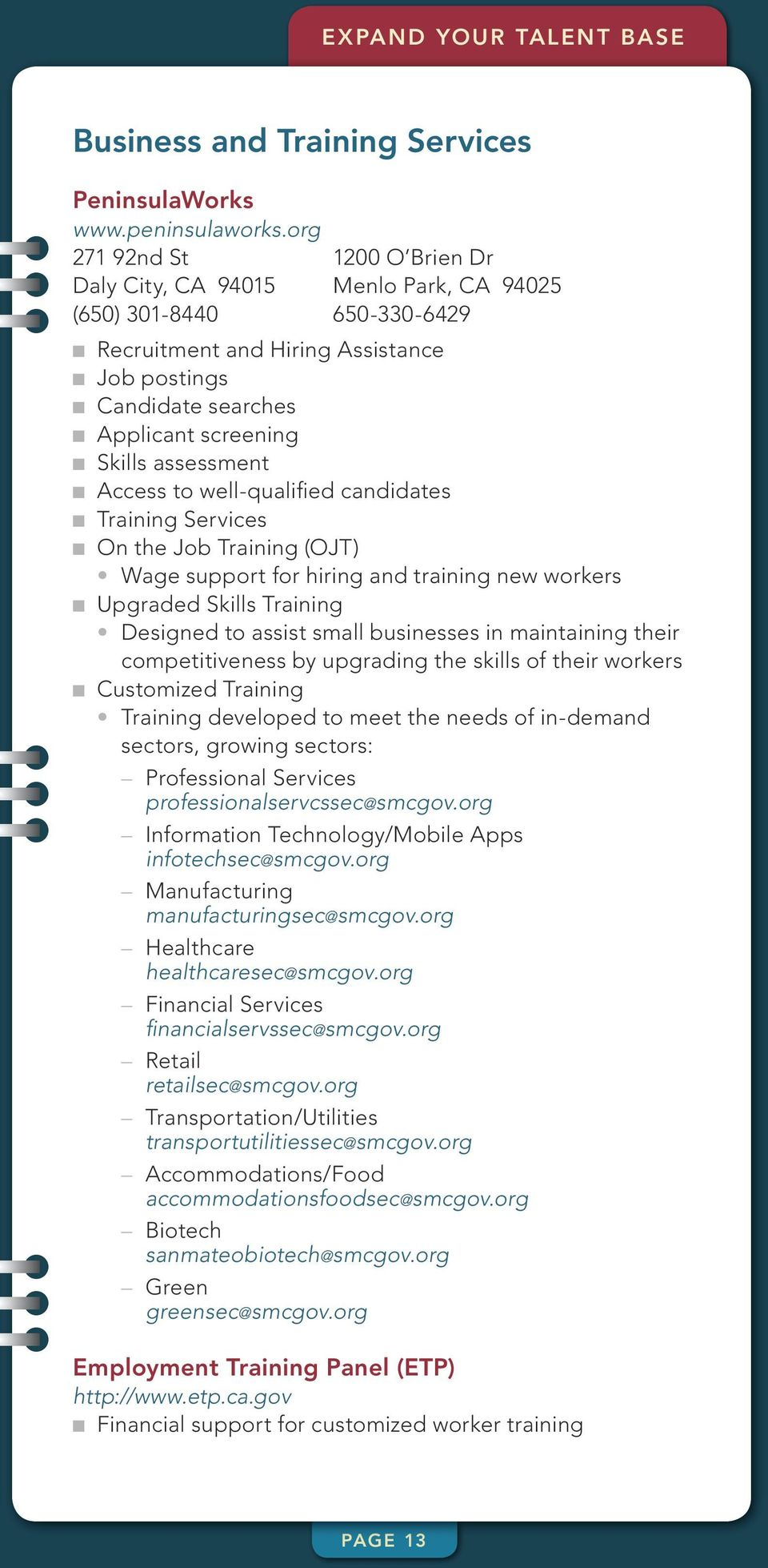 Skills assessment n Access to well-qualified candidates n Training Services n On the Job Training (OJT) Wage support for hiring and training new workers n Upgraded Skills Training Designed to assist