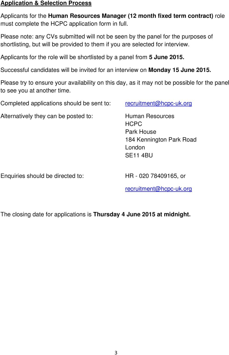 Applicants for the role will be shortlisted by a panel from 5 June 2015. Successful candidates will be invited for an interview on Monday 15 June 2015.