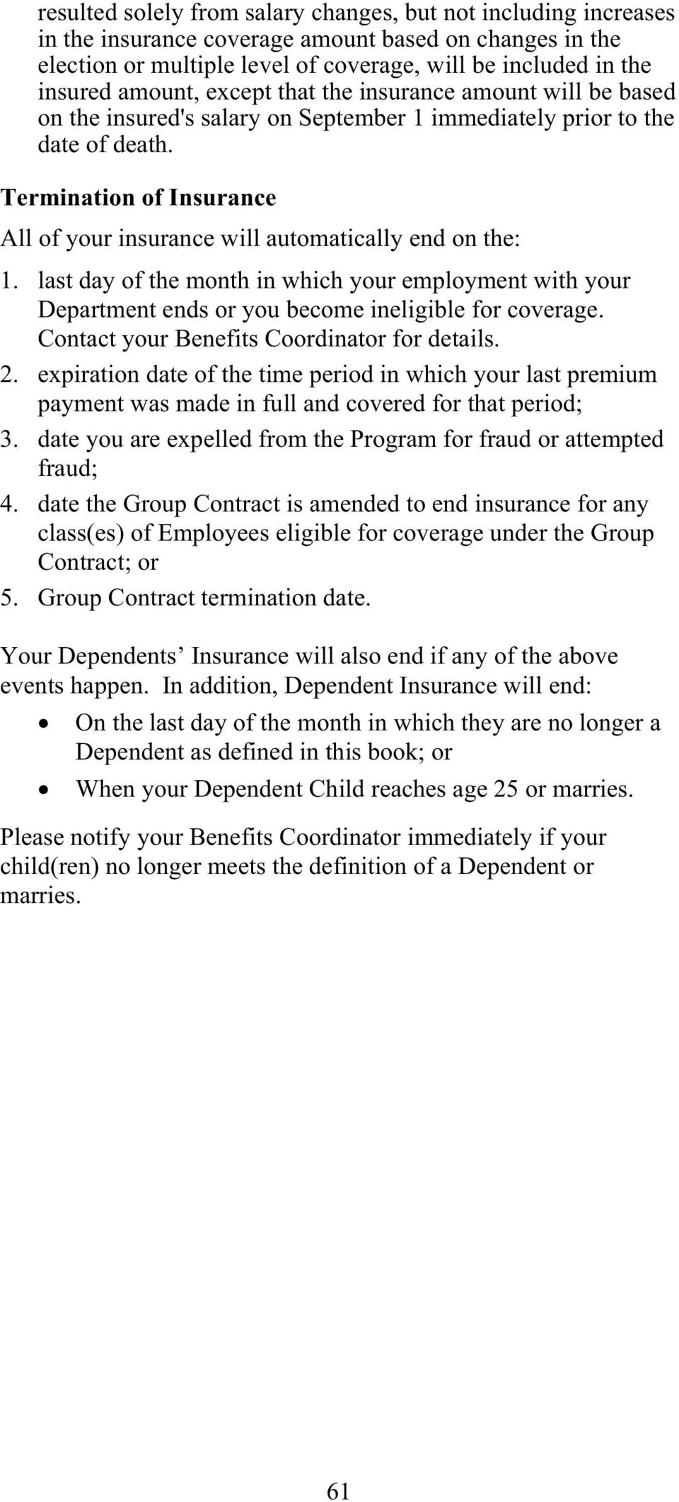 Termination of Insurance All of your insurance will automatically end on the: 1. last day of the month in which your employment with your Department ends or you become ineligible for coverage.