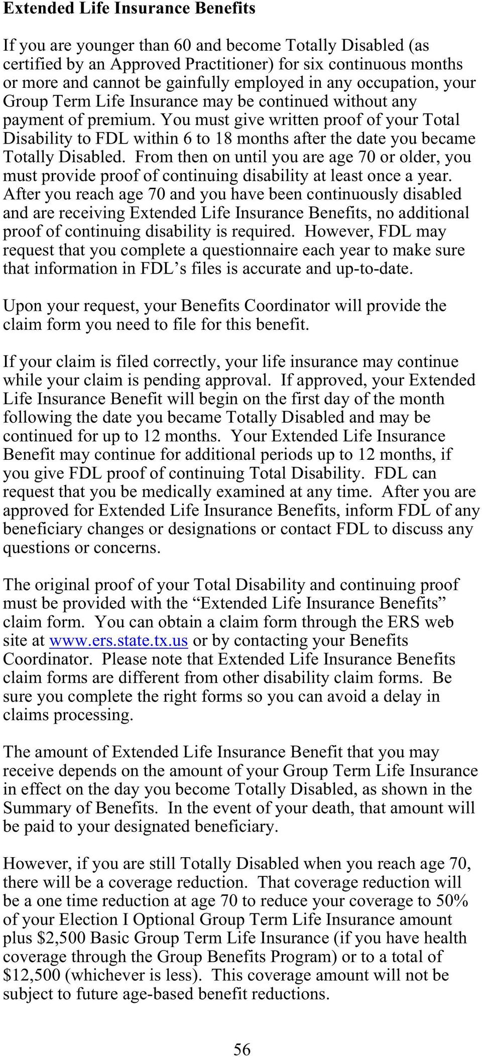 You must give written proof of your Total Disability to FDL within 6 to 18 months after the date you became Totally Disabled.