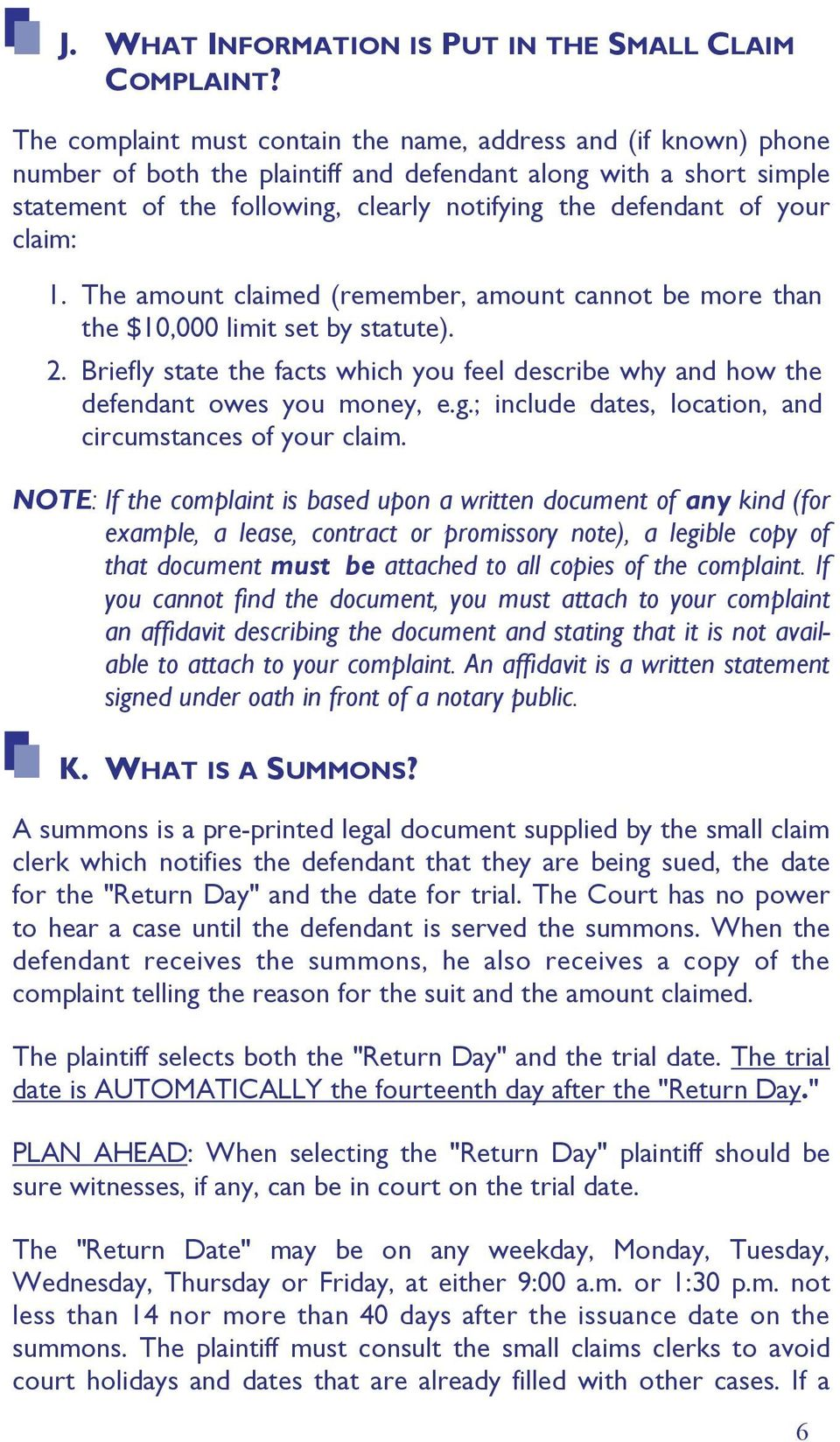 your claim: 1. The amount claimed (remember, amount cannot be more than the $10,000 limit set by statute). 2.