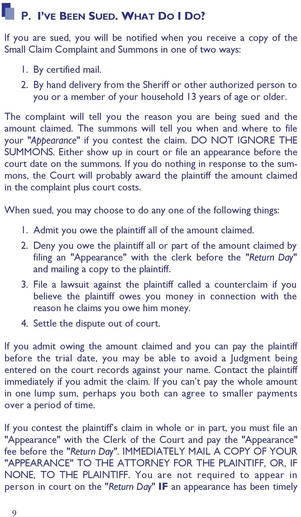 "The complaint will tell you the reason you are being sued and the amount claimed. The summons will tell you when and where to file your ""Appearance"" if you contest the claim."
