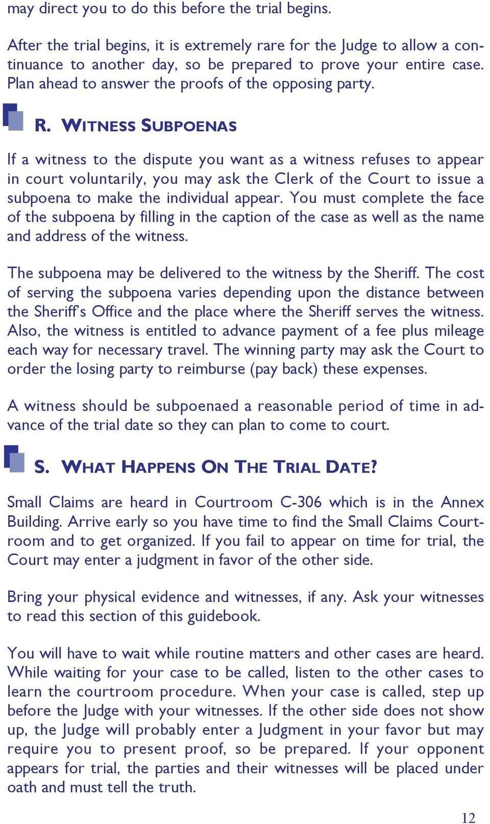 WITNESS SUBPOENAS If a witness to the dispute you want as a witness refuses to appear in court voluntarily, you may ask the Clerk of the Court to issue a subpoena to make the individual appear.