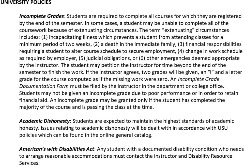 The term extenuating circumstances includes: (1) incapacitating illness which prevents a student from attending classes for a minimum period of two weeks, (2) a death in the immediate family, (3)