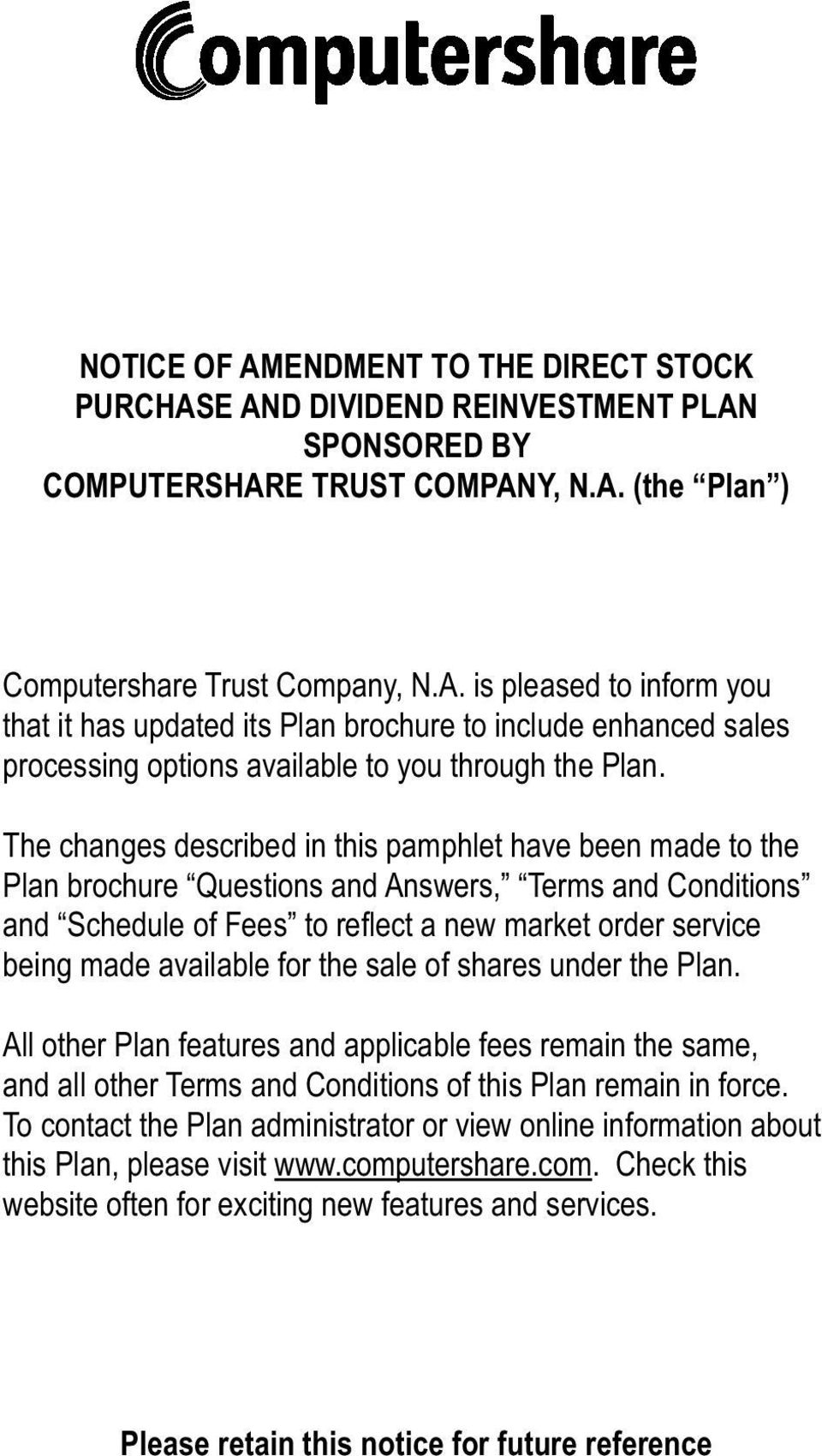 for the sale of shares under the Plan. All other Plan features and applicable fees remain the same, and all other Terms and Conditions of this Plan remain in force.