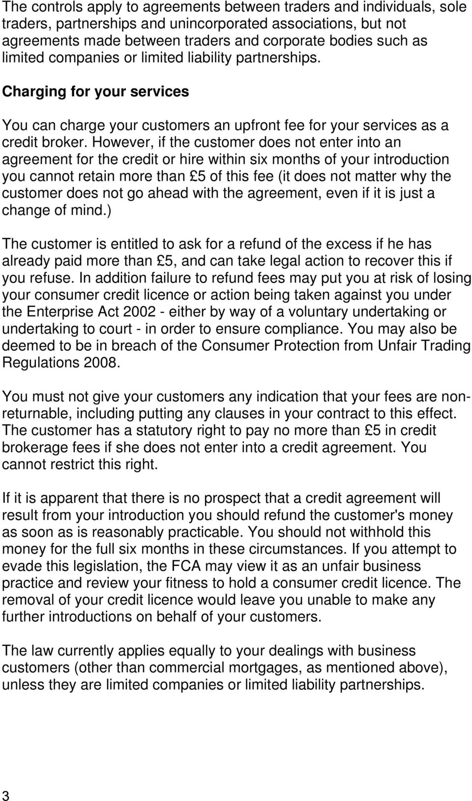 However, if the customer does not enter into an agreement for the credit or hire within six months of your introduction you cannot retain more than 5 of this fee (it does not matter why the customer