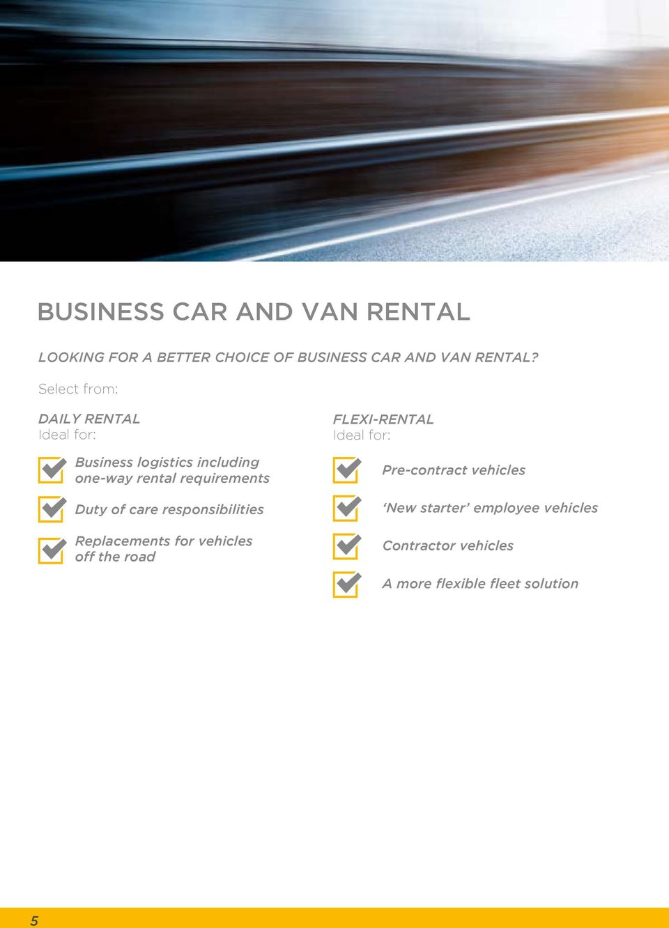 Duty of care responsibilities Replacements for vehicles off the road FLEXI-RENTAL Ideal for: