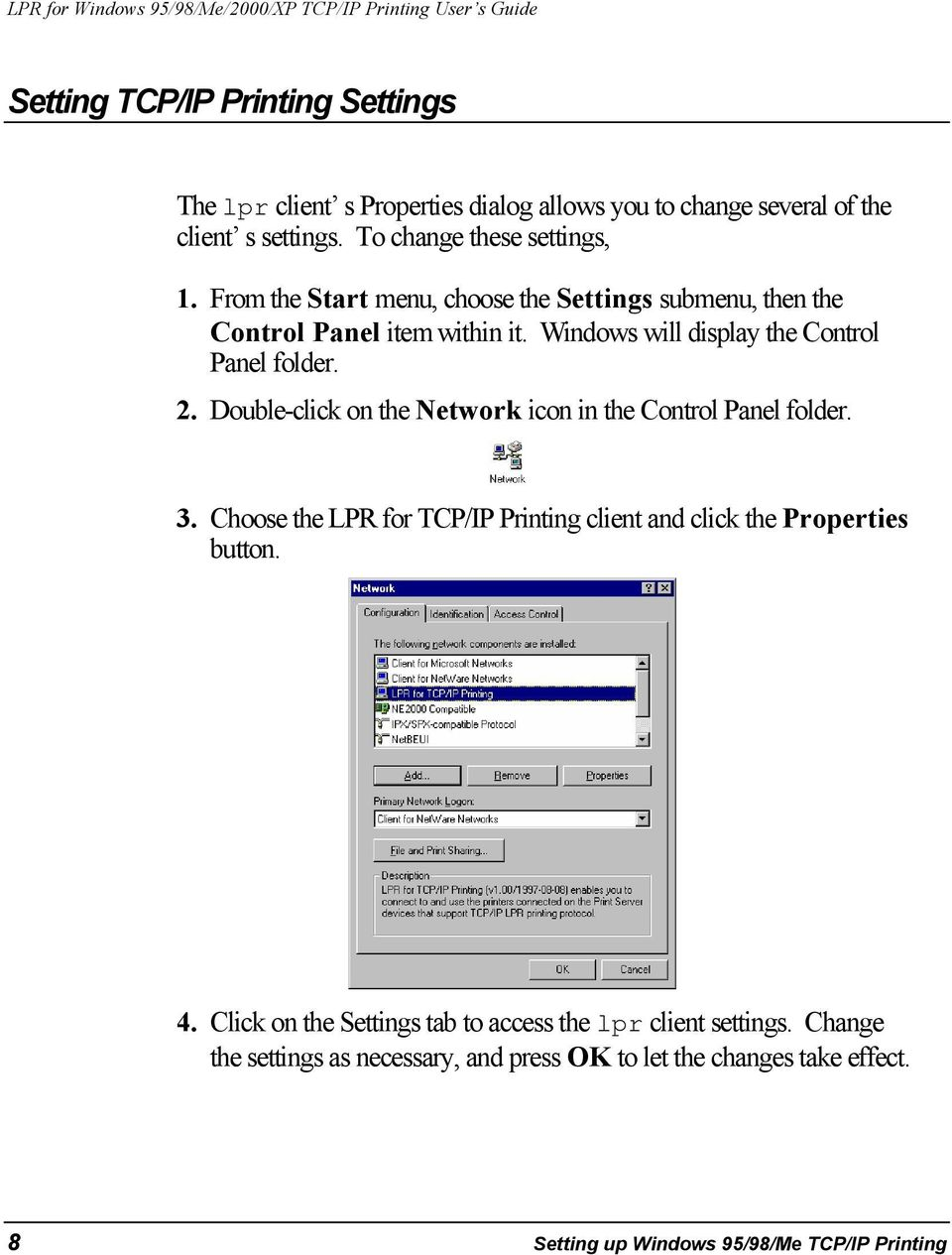 Double-click on the Network icon in the Control Panel folder. 3. Choose the LPR for TCP/IP Printing client and click the Properties button. 4.