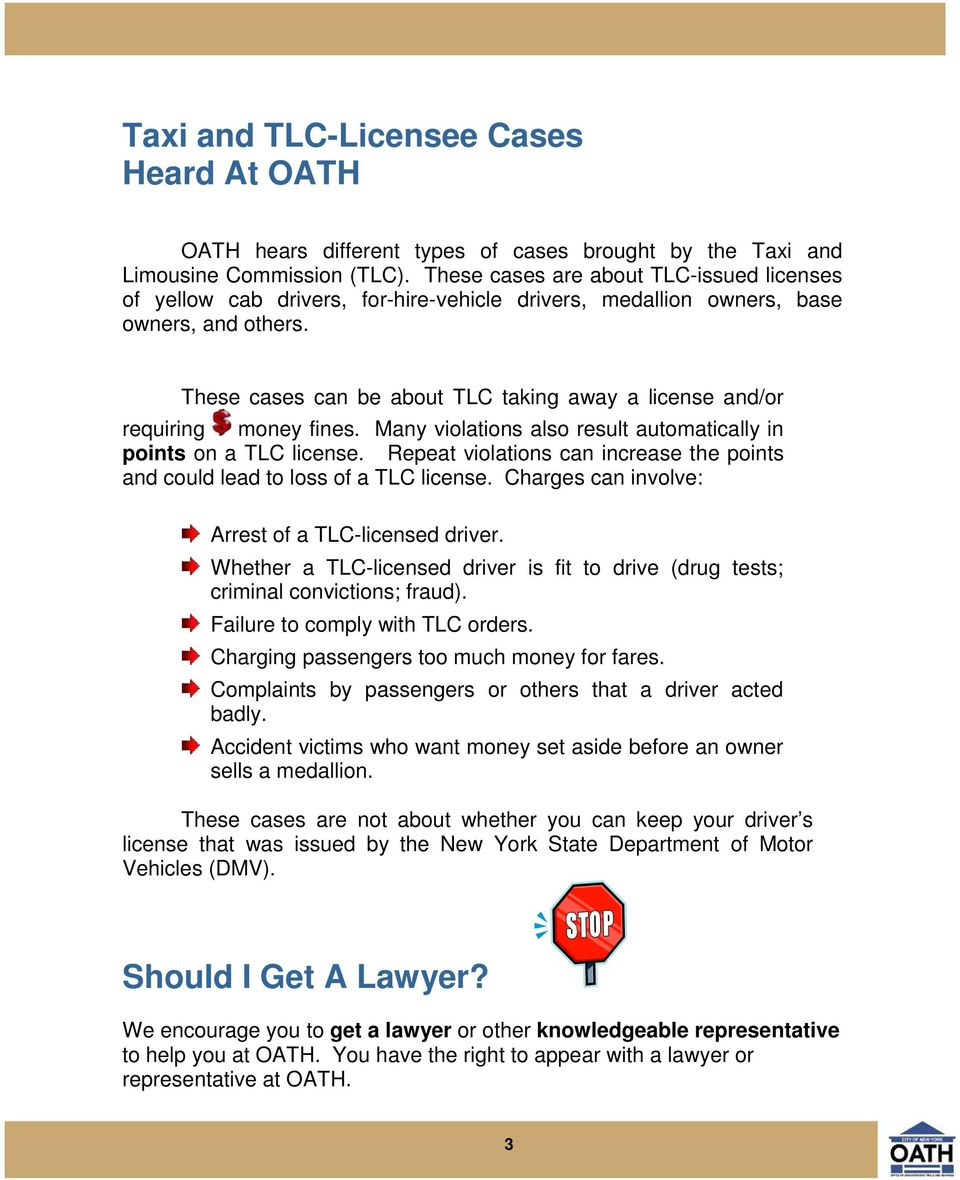 These cases can be about TLC taking away a license and/or requiring money fines. Many violations also result automatically in points on a TLC license.