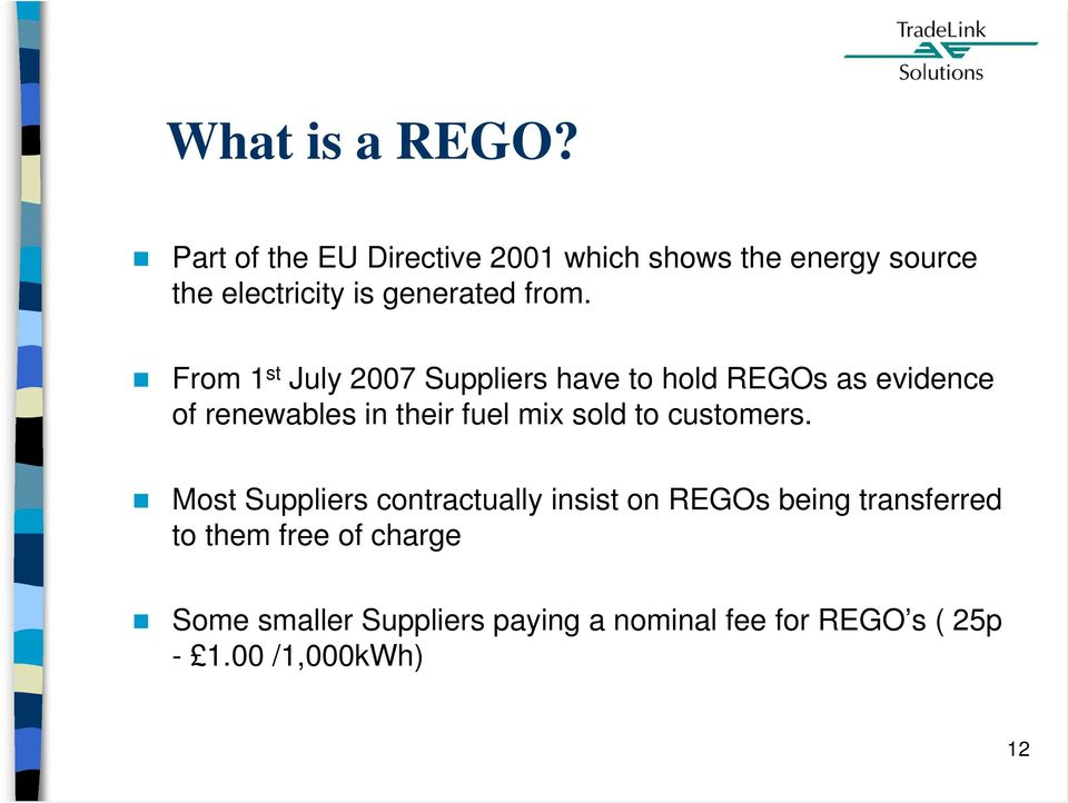 From 1 st July 2007 Suppliers have to hold REGOs as evidence of renewables in their fuel mix sold
