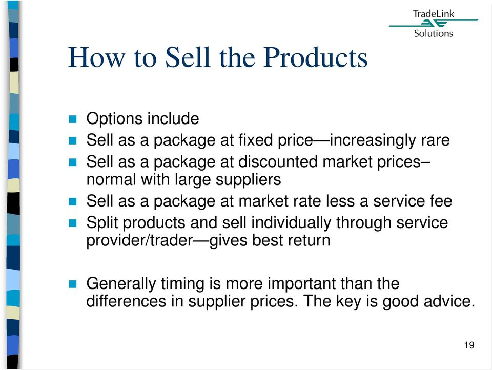 a service fee Split products and sell individually through service provider/trader gives best return