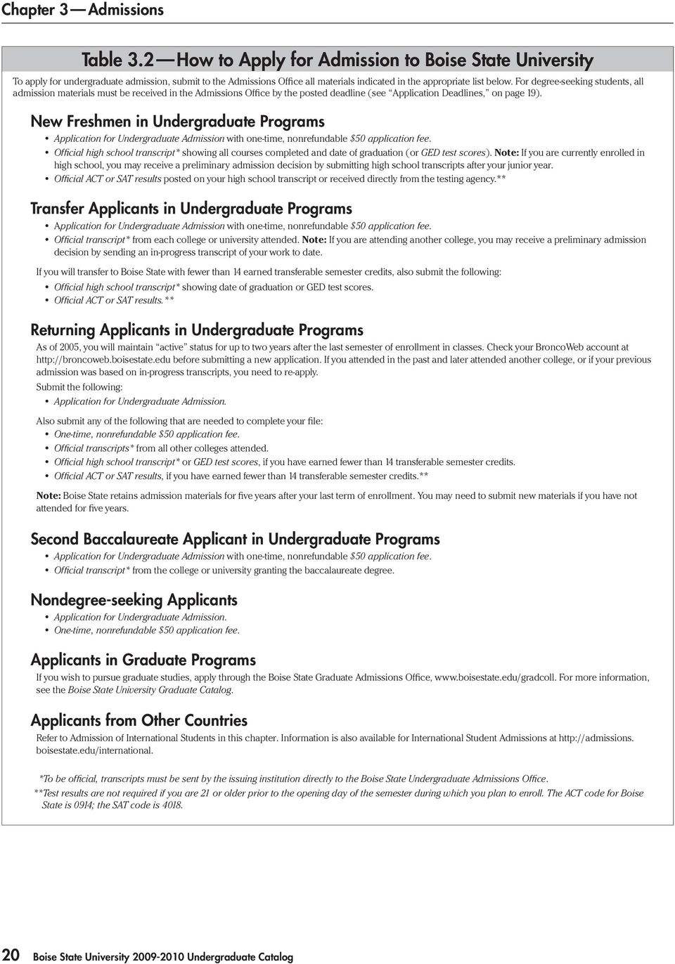 New Freshmen in Undergraduate Programs Official high school transcript* showing all courses completed and date of graduation (or GED test scores).