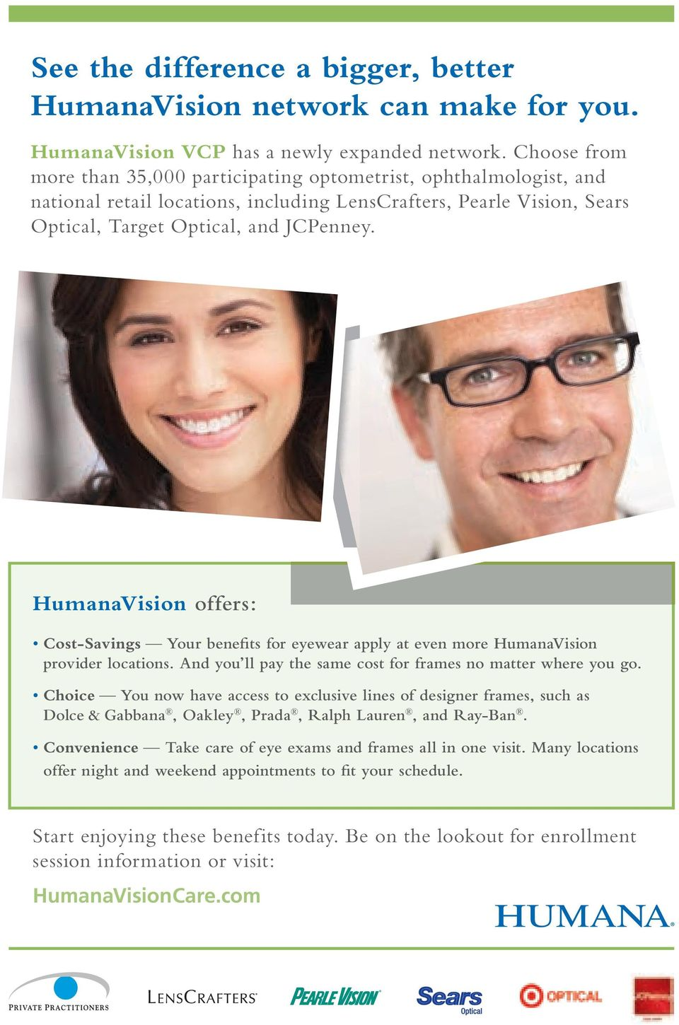 HumanaVision offers: Cost-Savings Your benefits for eyewear apply at even more HumanaVision provider locations. And you ll pay the same cost for frames no matter where you go.
