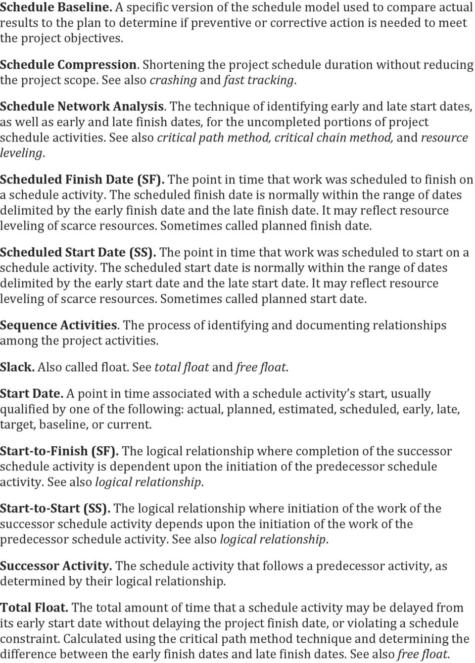 The technique of identifying early and late start dates, as well as early and late finish dates, for the uncompleted portions of project schedule activities.