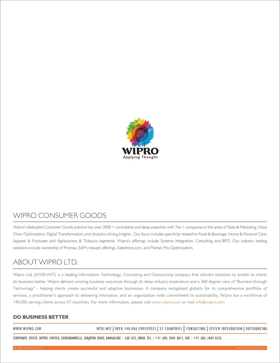 Wipro s offerings include Systems Integration, Consulting and BPO. Our industry leading solutions include ownership of Promax, SAP s newest offerings, Salesforce.com, and Market Mix Optimization.