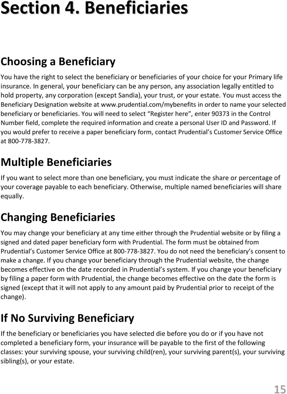 You must access the Beneficiary Designation website at www.prudential.com/mybenefits in order to name your selected beneficiary or beneficiaries.